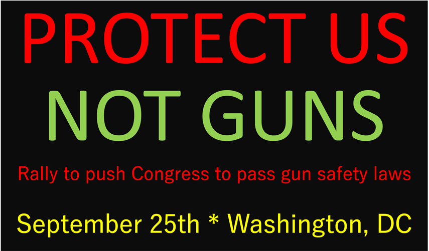 Protect Us, Not Guns - Rally in Washington D.C. on September 25th