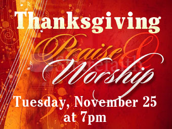 Thanksgiving Praise and Worship Service - Tuesday November 25 7pm